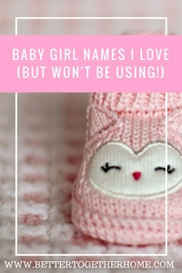Baby Girl Names I love But Won