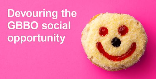 Devouring the GBBO social opportunity