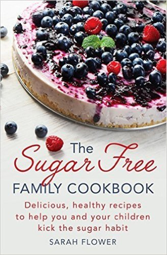 The Sugar Free Family Cookbook